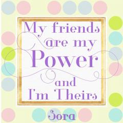 My Friends are my Power